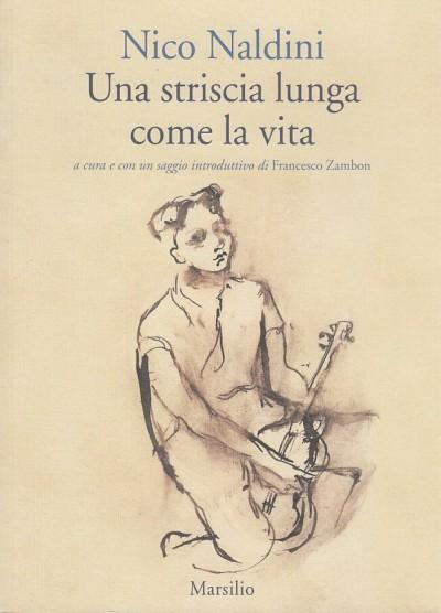 Una striscia lunga come la vita. con dedica autografa dell'autore e del curatore - Naldini Nico
