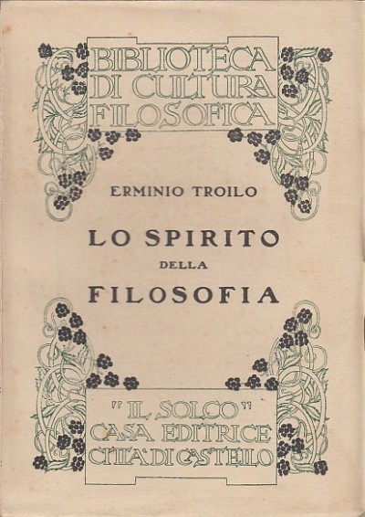 Lo spirito della filosofia. studii teoretici e storici - Troilo Erminio