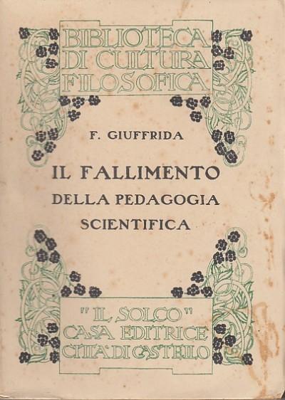 Il fallimento della pedagogia scientifica - Giuffrida Filippo
