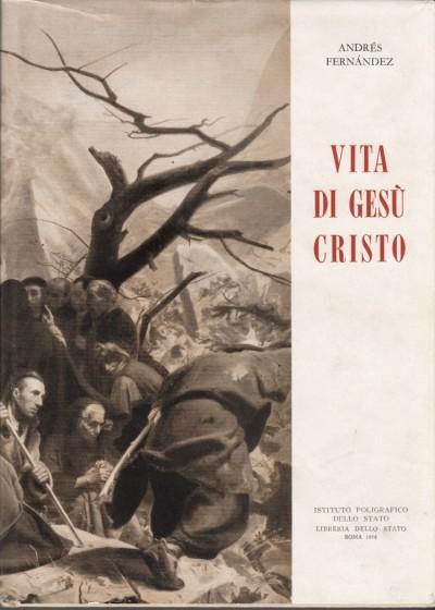 Vita di ges? cristo edizione italiana sulla seconda spagnola a cura di domenico frangipane - Fernandez Andres