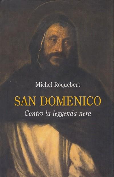 San domenico contro la leggenda nera - Roquebert Michel