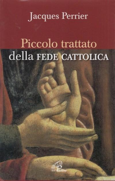 Piccolo trattato della fede cattolica - Perrier Jacques