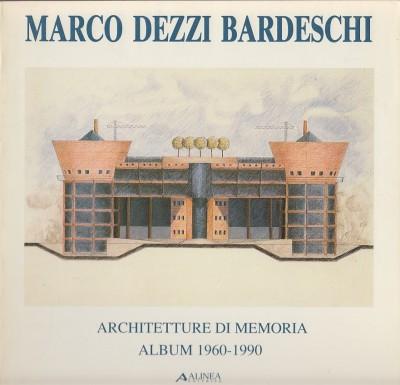 Architettura di memoria. album 1960-1990 - Dezzi Bardeschi Marco