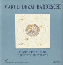 Marco Dezzi Bardeschi. Cinque piccole lune. Architetture, 1991-1993.