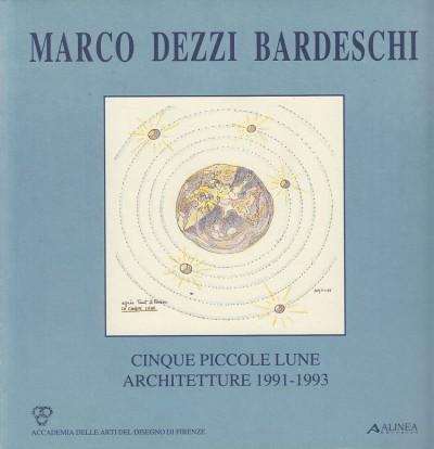 Marco dezzi bardeschi. cinque piccole lune. architetture, 1991-1993. - Accademia Della Arti Del Disegno