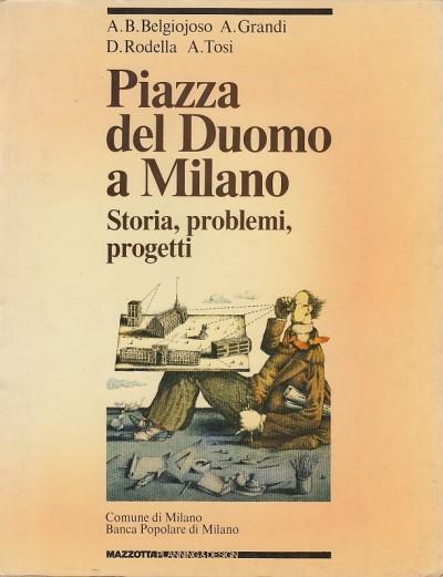 Piazza del duomo a milano. storia, problemi, progetti - A.b.belgiojoso - A. Grandi - D. Rodella - A. Tosi