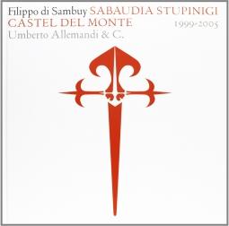 Filippo di Sambuy. Sabaudia Stupinigi Castel del Monte 1999-2005