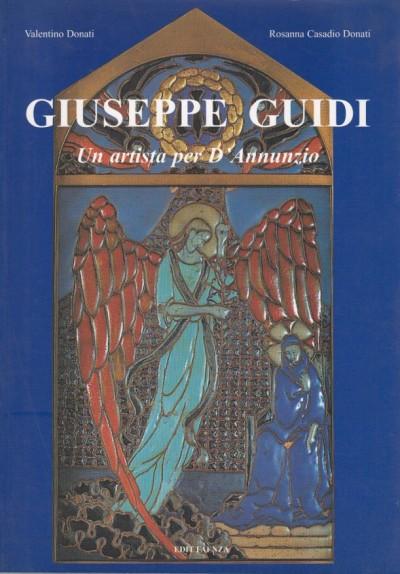 Giuseppe guidi 1881-1931. un artista per d'annunzio - Donati Valentino - Donati Casadio Rosanna