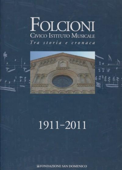 Folcioni civico istituto musicale tra storia e cronaca 1911-2011