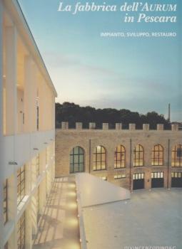 La fabbrica dell'Aurum in Pescara. Impianto, sviluppo, restauro