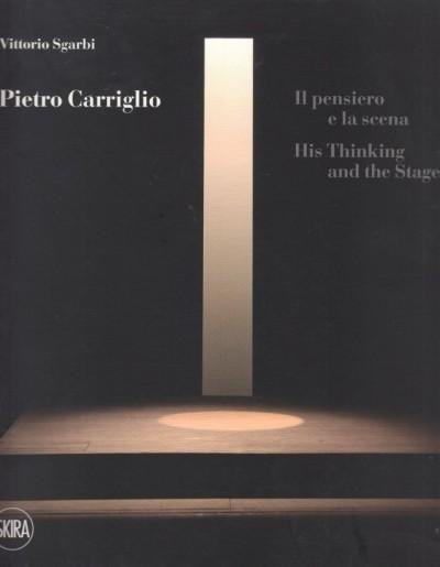 Pietro carriglio. il pensiero e la scena - Sgarbi Vittorio (a Cura Di)
