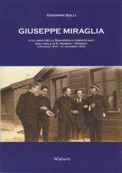 Giuseppe miraglia e gli amici della squadriglia idrovolanti dell'isola di s. andrea (venezia, 14 marzo 1914-21 dicembre 1915) - Solli Giovanni