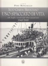 Alto Garda Bresciano. Uno spaccato di vita, volti, luoghi e vicende degli ultimi sessant'anni 1945/2005
