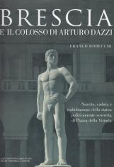 Brescia e il colosso di Arturo Dazzi. Nascita, caduta e riabilitazione della statua politicamente scorretta di piazza Della Vittoria