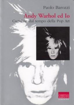 Andy Warhol ed Io. Cartoline dal tempo della Pop Art