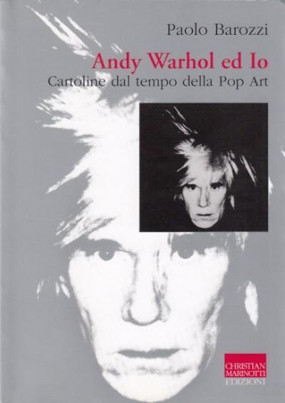 Andy warhol ed io. cartoline dal tempo della pop art - Barozzi Paolo