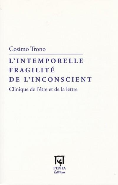 L'intemporelle fragilit? de l'inconscient. clinique de l'?tre et de la lettre - Trono Cosimo