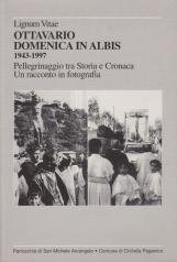Ottavario domenica in albis 1943-1997. Pellegrinaggio tra storia e cronaca Un racconta in fotografia
