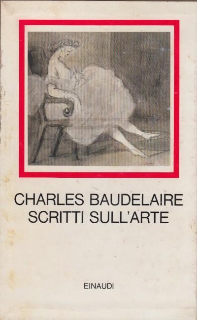 Scritti sull'arte - Baudelaire Charles