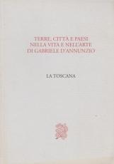 Terre, citt? e paesi nella vita e nell'arte di Gabriele D'Annunzio. II-III La Toscana, L'Emilia -Romagna, l'Umbria e la Francia