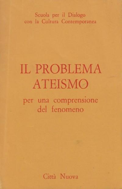 Il problema ateismo. per una comprensione del fenomeno - Scuola Per Il Dialogo Con La Cultura Contemporanea