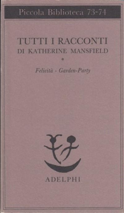 Tutti i racconti 1 felicit?-garden party - Katherine Mansfield