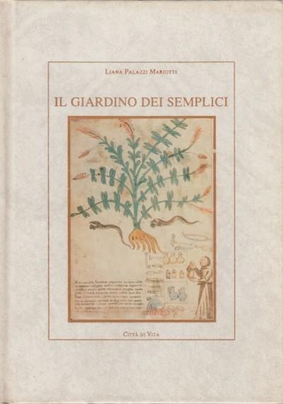 Il giardino dei semplici. un itineriario fra le piante aromatiche medicinali velenose esotiche - Mariotti Palazzi Liana