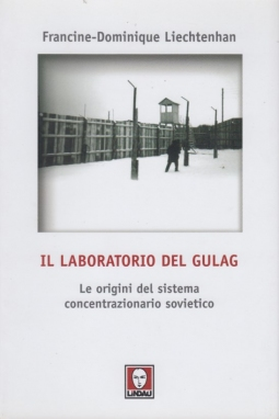 Il laboratorio del Gulag. Le origini del sistema concentrazionario sovietico