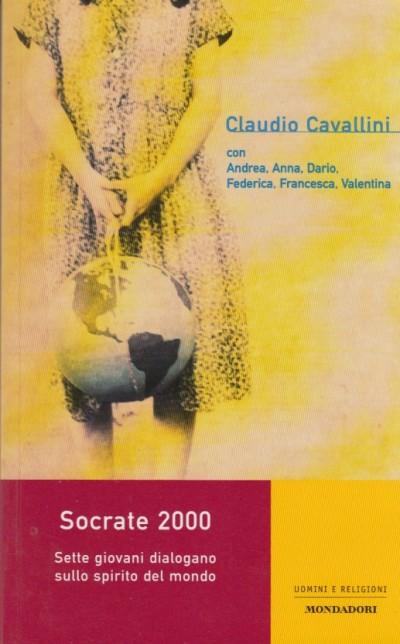 Socrate 2000 sette giovani dialogano sullo spirito del mondo - Cavallini Claudio
