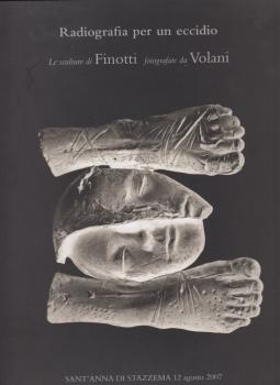 Radiografia per un eccidio. Le sculture di Finotti fotografate da Volanti. Sant'anna di Stazzema 12 Agosto 2007
