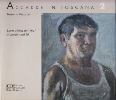 Accadde in toscana 2 l'arte visiva dal 1941 ai primi anni 70 - Paloscia Tommaso