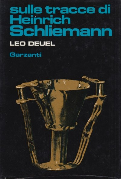 Sulle tracce di heinrich schliemann - Deuel Leo