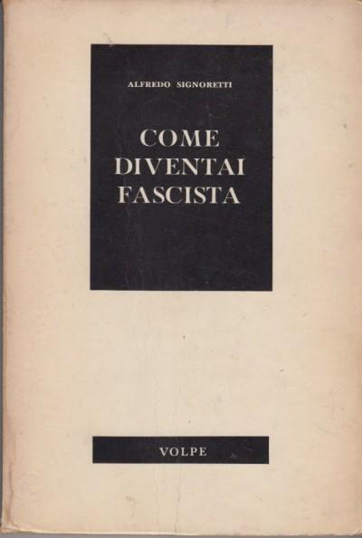 Come diventai fascista - Signoretti Alfredo