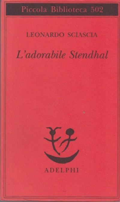L'adorabile stendhal - Sciascia Leonardo
