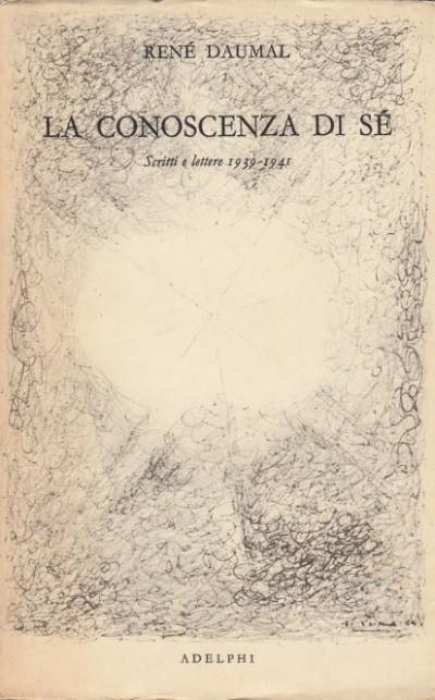 La conoscenza di se scritti e lettere 1939-1941 - Rene Daumal