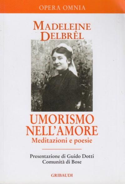 Umorismo nell'amore. meditazioni e poesie. 4 - Delbr?l Madeleine