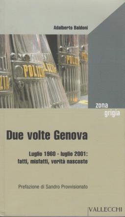 Due volte Genova. Luglio 1960-luglio 2001. Fatti, misfatti, verit? nascoste