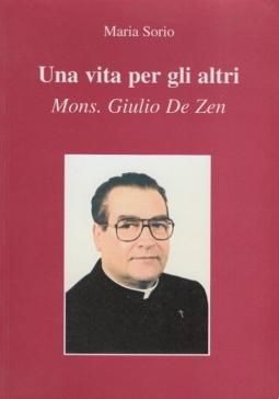 Una vita per gli altri. Mons. Giulio De Zen