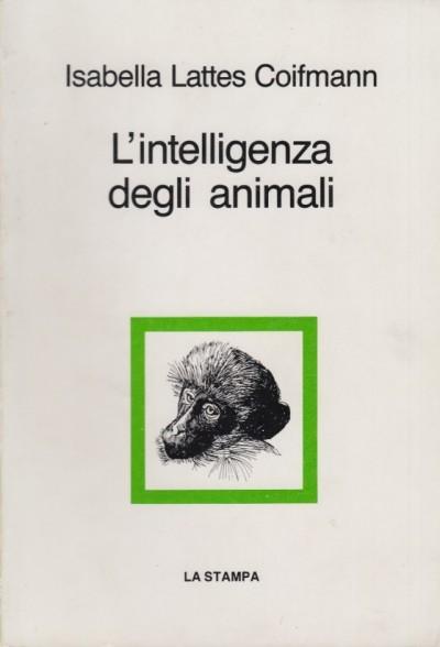 L'intelligenza degli animali - Coifmann Lattes Isabella