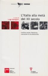 L'Italia alla met? del XX secolo. Conflitto sociale, Resistenza, costruzione di una democrazia. Atti del Convegno (Sesto San Giovanni, 4-5 marzo 2004)