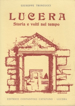 Lucera. Storia e volti nel tempo