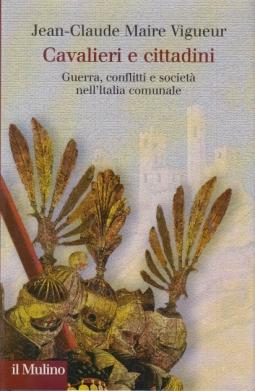 Cavalieri e cittadini Guerre, conflitti e societ? nell'Italia comunale
