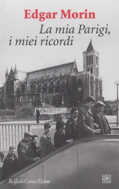 La mia parigi, i miei ricordi - Morin Edgar