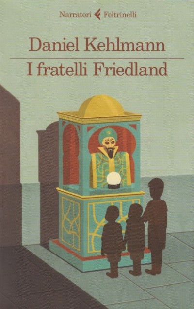 I fratelli friedland - Kehlmann Daniel