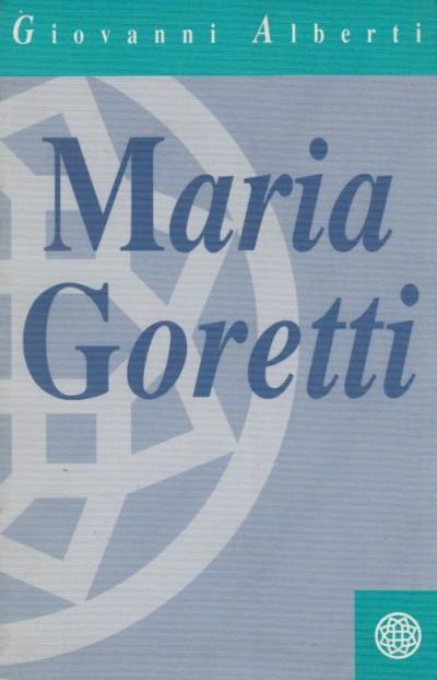 Maria goretti storia di un piccolo fiore di campo - Alberti Giovanni