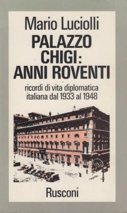 Palazzo Chigi: Anni roventi, ricordi di vita dilomatica italiana dal 1933 al 1948
