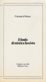 Il fondo di mistica fascista. Catalogo a cura della biblioteca civica
