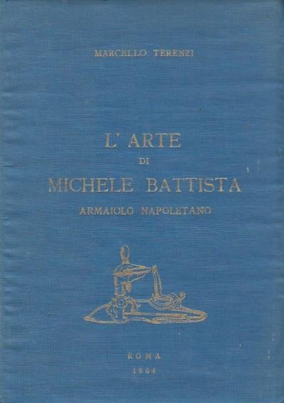 L'arte di michele battista armaiolo napoletano - Terenzi Marcello