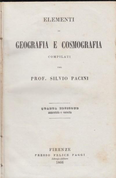 Elementi di geografia e cosmografia compilati dal prof. silvio pacini - Pacini Silvio