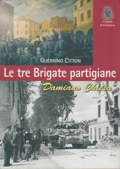 Le tre brigate partigiane damiano chiesa - Citton Guerrino